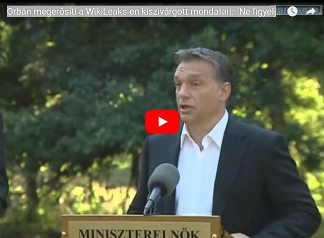 """Orbán megerősíti a WikiLeaks-en kiszivárgott mondatait: """"Ne figyelje"""